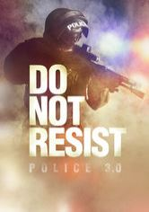 Do Not Resist – Police 3.0