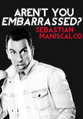 Sebastian Maniscalco: Aren't You Embarrassed?
